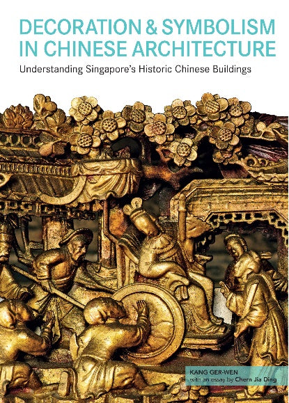 Decorations & Symbolism in Chinese Architecture: Understanding Singapore's Historic Chinese Buildings