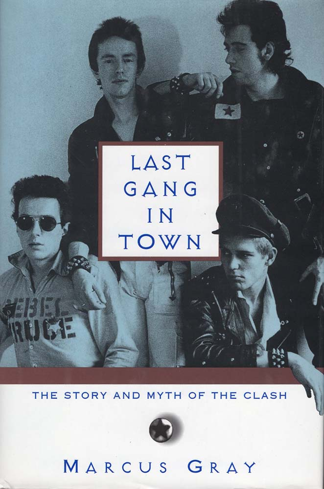 Last Gang in Town: The Story and Myth of the Clash (Marcus Gray)