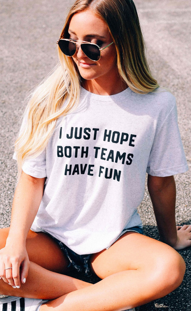 """I Just Hope Both Teams Have Fun"" Tee"