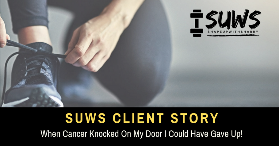 When Cancer Knocked On My Door I Could Have Gave Up!