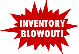 INVENTORY BLOW OUT!