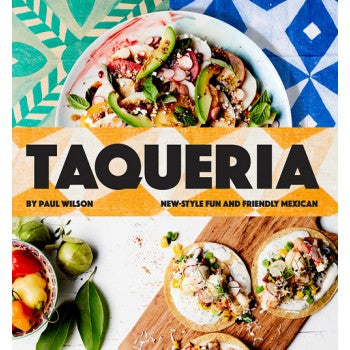 Taqueria: New-style Fun and Friendly Mexican Cooking