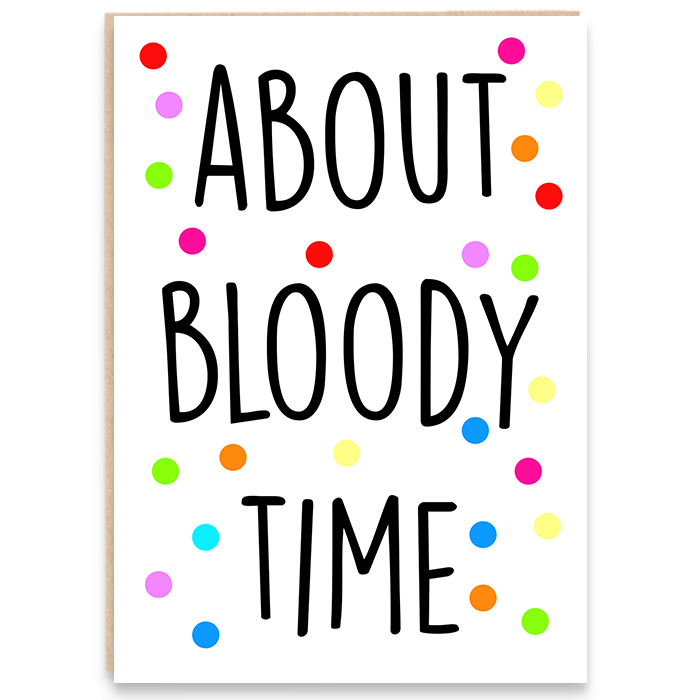 Engagement card with colourful polka dots and says about bloody time.