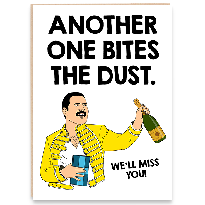 New job card with an illustration of freddie mercury and says another one bites the dust. We'll miss you.