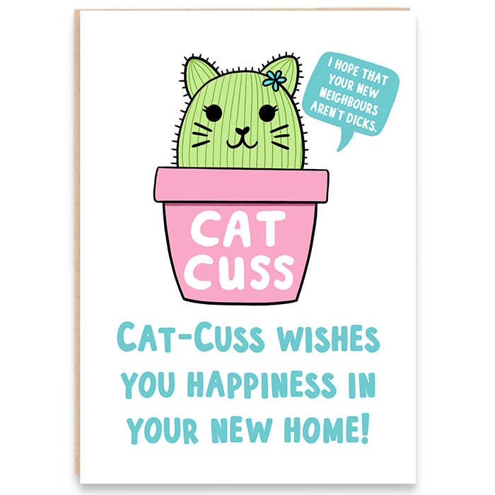 new home card with illustration of a cat cactus and says cat-cuss wishes you happiness in your new home.  I hope that your new neighbours aren't dicks.