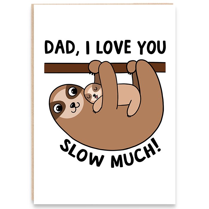 Card with father and baby sloth illustration and says dad i love you slow much.