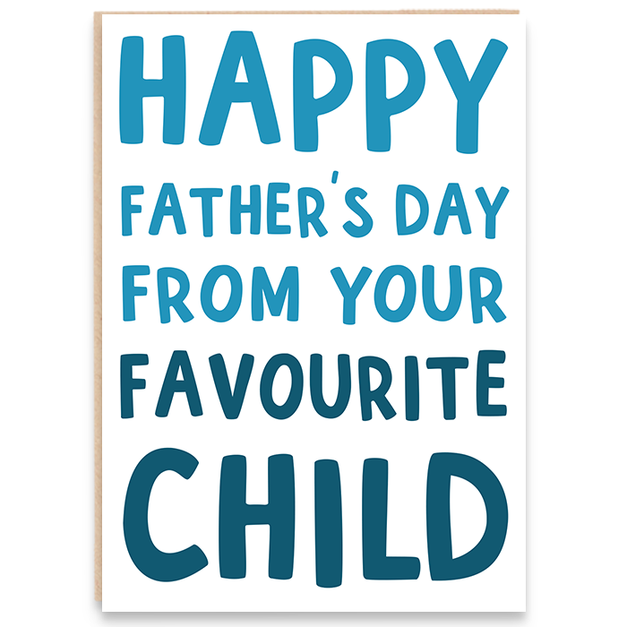 Card that says happy father's day from your favourite child.