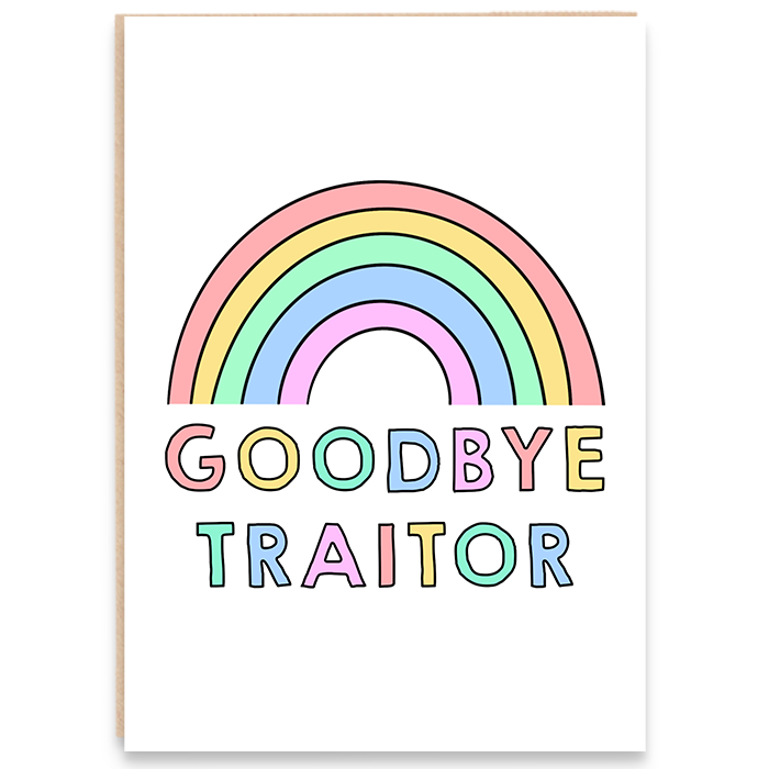 New job card with a colourful rainbow illustration and says goodbye traitor.