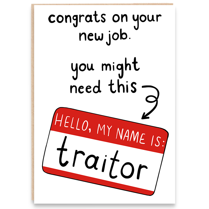 New job card that says congrats on your new job. You might need this. Hello my name is traitor.
