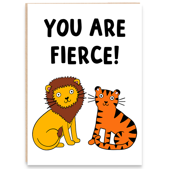 Card with lion and tiger illustration and says you are fierce.