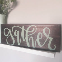 Load image into Gallery viewer, Gather Wood Sign