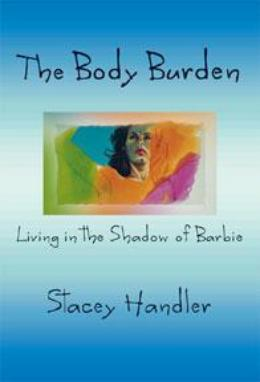 The Body Burden, Living In The Shadow of Barbie, Stacey Handler - Blue Note Publications, Inc