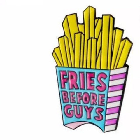 Fries Before Boys Always - Pin Badge