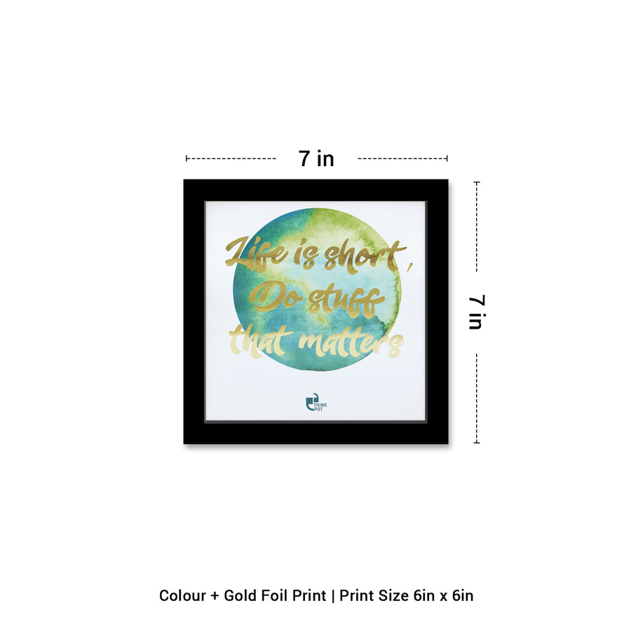 Life Is Short Gold Series Black 6X6 Frame