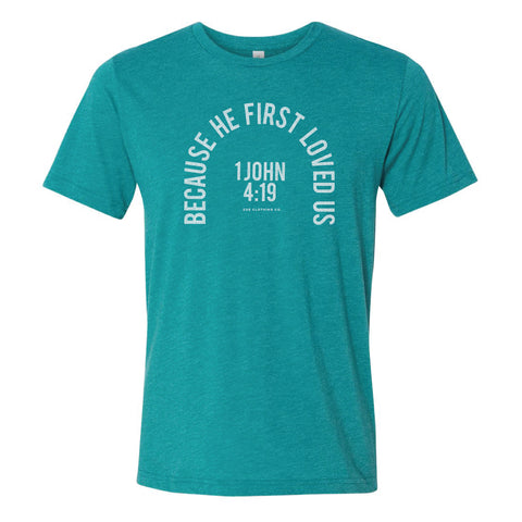 Because He First Loved Us (Unisex)