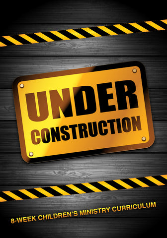 Under Construction 8-Week Children's Ministry Curriculum
