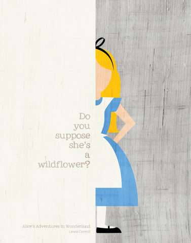 Lewis Carroll Quote: / Alice's Adventures in Wonderland / Do you suppose she's a wildflower?