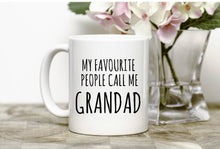 Load image into Gallery viewer, My Favourite People Call Me Nanny/Grandad/Grandma Mug