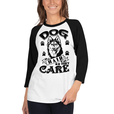 """Dog Hair Don't Care"" 3/4 sleeve raglan shirt"