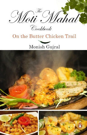Moti Mahal Cook Book: On the Butter Chicken Trail
