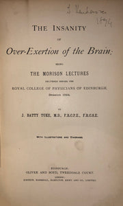 The insanity of over-exertion of the brain : being the Morison lectures delivered before the Royal College of Physicians of Edinburgh, session 1894
