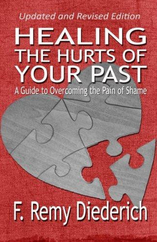 Healing the Hurts of Your Past: A Guide to Overcoming the Pain of Shame