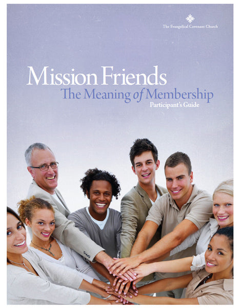 Mission Friends: The Meaning of Membership Participant's Guide