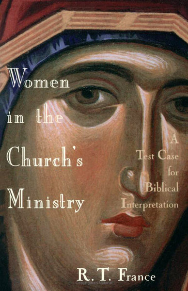 Women in the Church's Ministry: A Test-Case for Biblical Hermeneutics