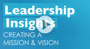 Leadership Insights: Creating a Mission & Vision