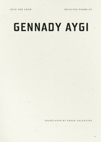 Into the Snow - Selected Poems of Gennady Aygi - Gennady Aygi, translated by Sarah Valentine