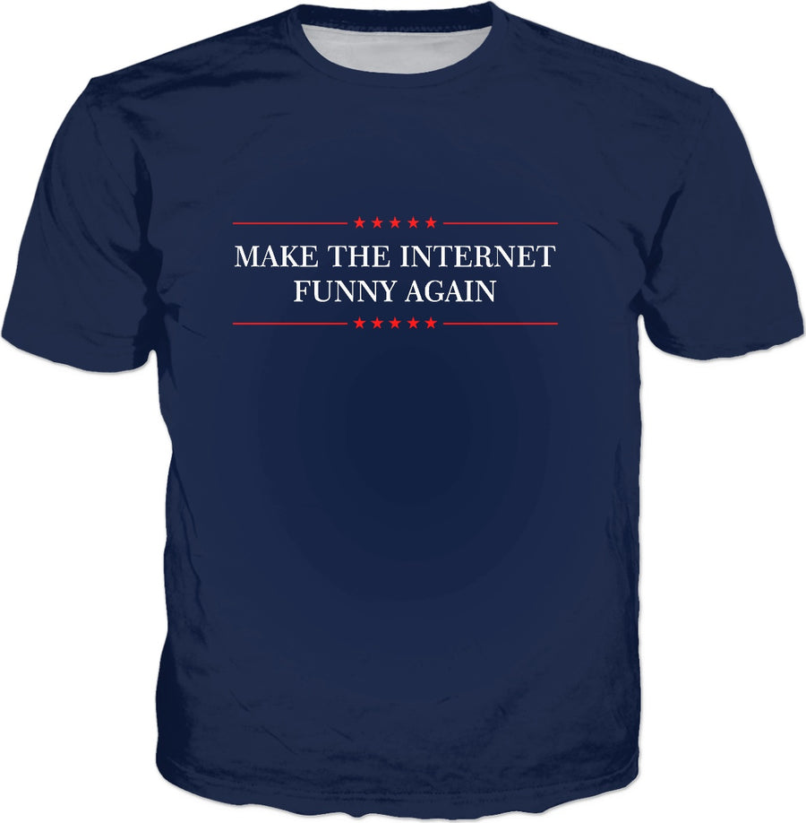 Make The Internet Funny Again T-Shirt - Funny Slogan
