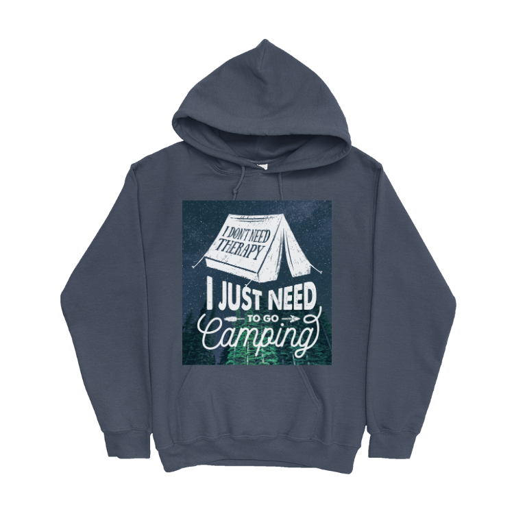 I just Need to Go Camping Hoodie