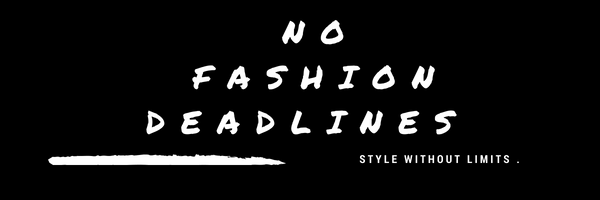 NO FASHION DEADLINES