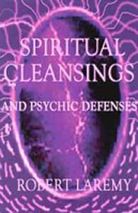 Spiritual Cleansings and Psychic Defenses by Robert Laremy