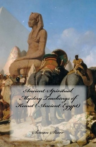Ancient Spiritual Mystery Teachings of Kemet ( Ancient Egypt): The original source of Judaism, Christianity & Islam