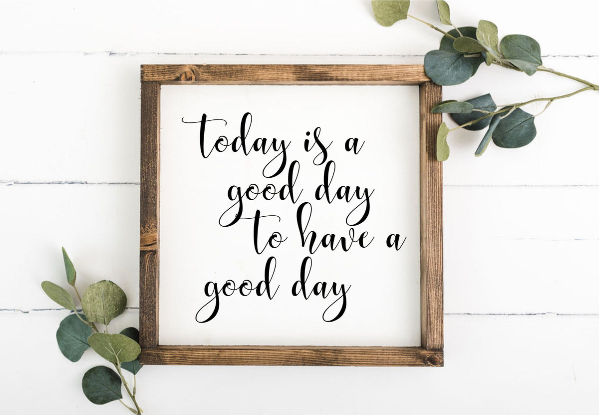 Today Is A Good Day To Have A Good Day Framed Sign (Workshop Only)