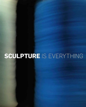 Sculpture is Everything