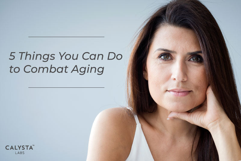 5 Things You Can Do to Combat Aging