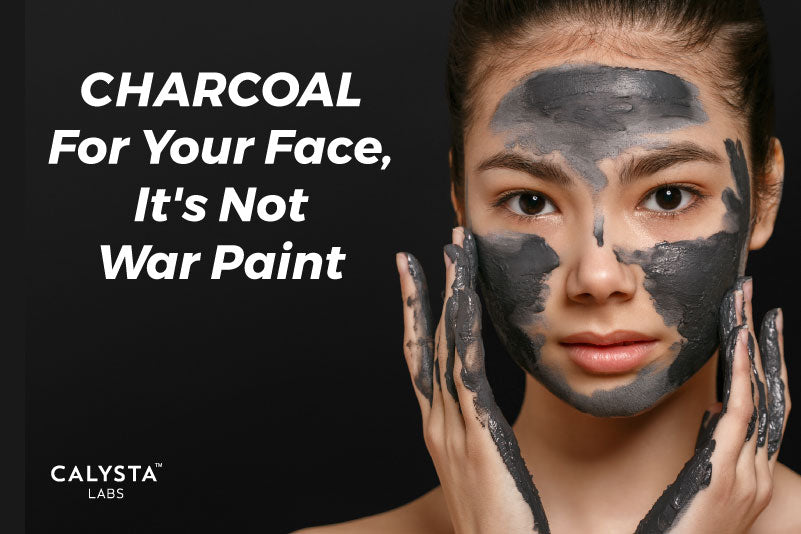 Charcoal For Your Face, It's Not War Paint