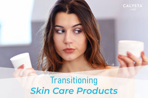 Transitioning Skin Care Products