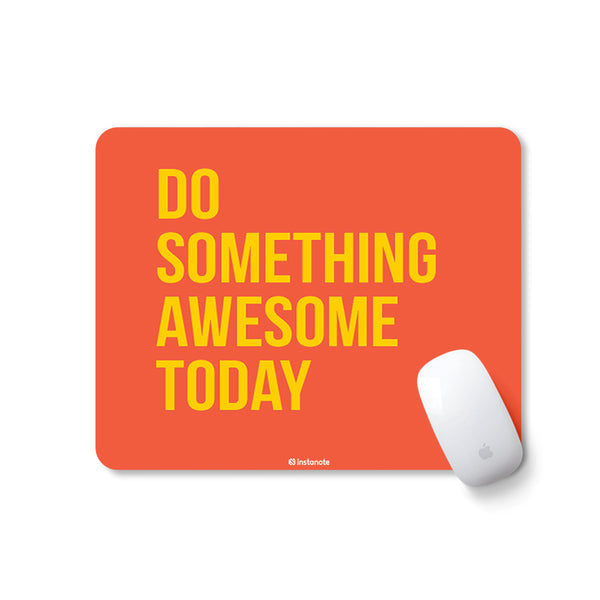 Do Something Awesome Today - Mousepad for PC Laptop - Designer Mouse pad with Rubber Base and Anti Skid Feature