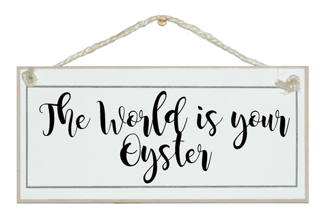 The world is your oyster sign