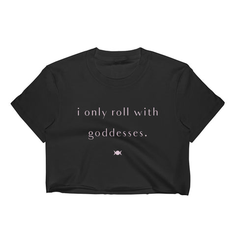 I Only Roll With Goddesses Crop Top