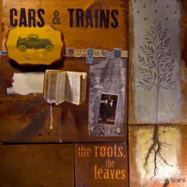 Cars & Trains - The Roots, The Leaves CD
