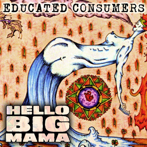 Educated Consumers - Hello Big Mama CD