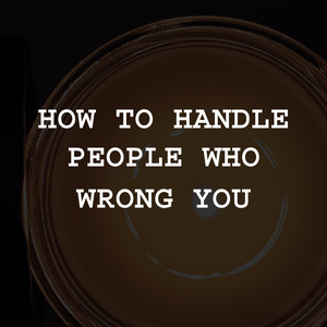 The Picture-Perfect Life: How To Handle People Who Wrong You
