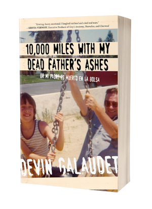 10,000 Miles With My Dead Father's Ashes: Or Mi Padre es Muerto en la Bolsa [Signed]