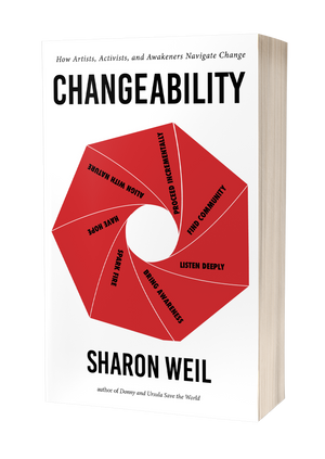 ChangeAbility: How Artists, Activists, and Awakeners Navigate Change