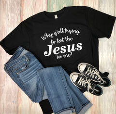 Why y'all trying to test the Jesus in me, Vintage Tee, Cotton Tee, Unisex Tee