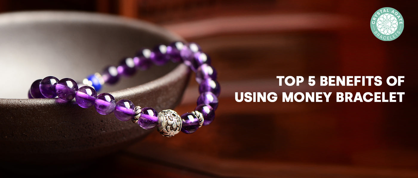 Top 5 Benefits of Using Money Bracelet